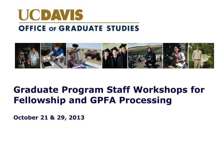 graduate program staff workshops for fellowship and gpfa processing october 21 29 2013 n.