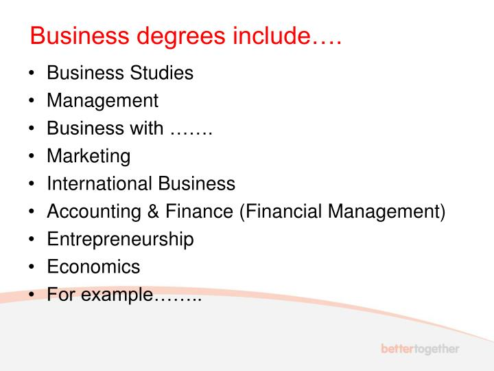 Business degrees include….