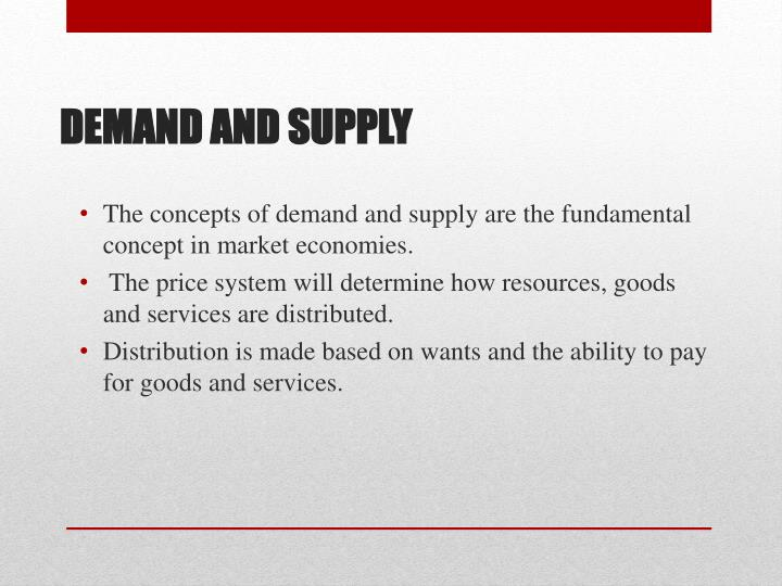 The concepts of demand and supply are the fundamental concept in market economies