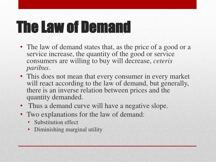 The law of demand states that, as the price of a good or a service increase, the quantity of the good or service consumers are willing to buy will decrease,