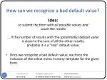 how can we recognize a bad default value