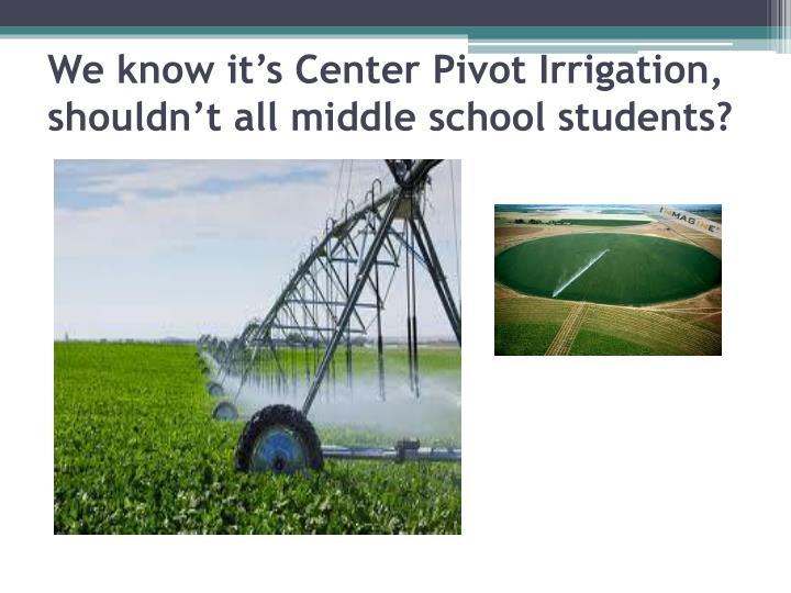 We know it's Center Pivot Irrigation,