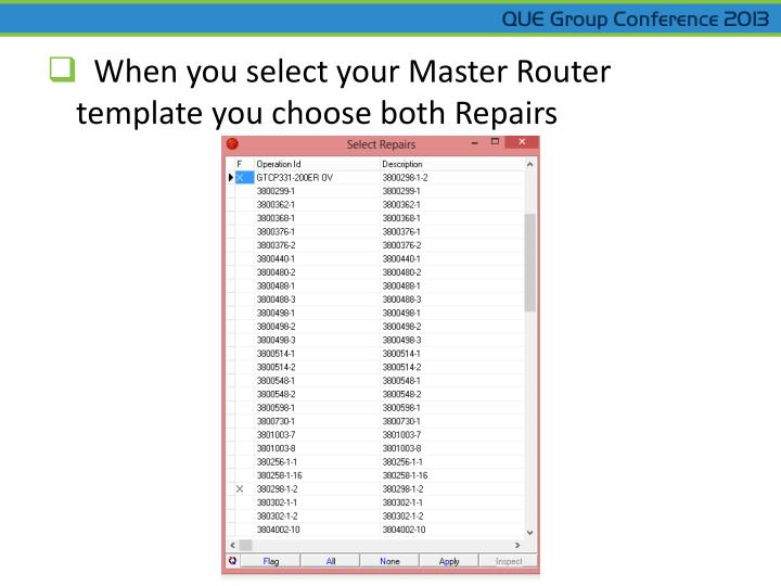 When you select your Master Router template you choose both Repairs