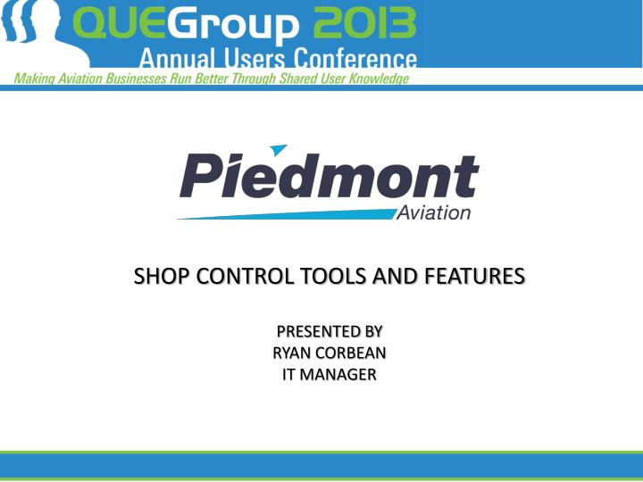 SHOP CONTROL TOOLS AND FEATURES