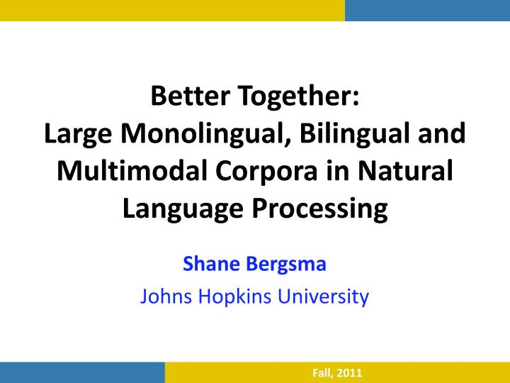 better together large monolingual bilingual and multimodal corpora in natural language processing n.