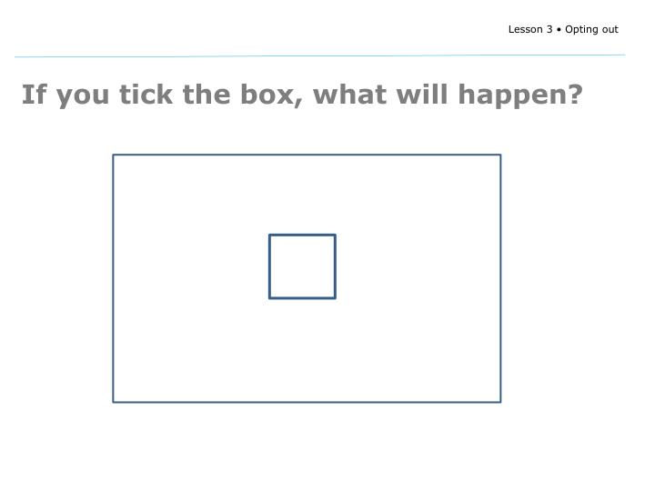 If you tick the box, what will happen?