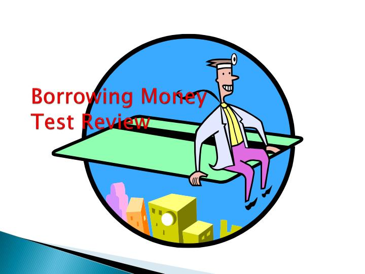 borrowing money test review n.