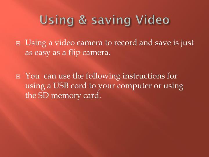 Using & saving Video
