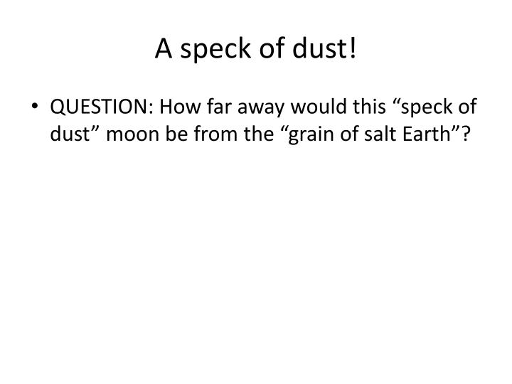 A speck of dust!