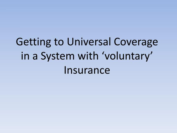 Getting to Universal Coverage in a System with 'voluntary' Insurance