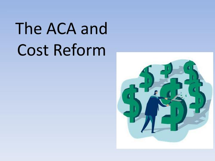 The ACA and Cost Reform