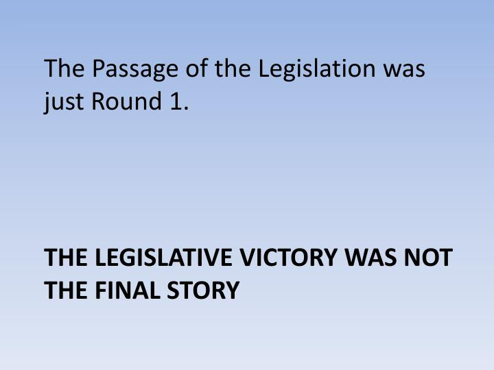 The Passage of the Legislation was just Round 1.