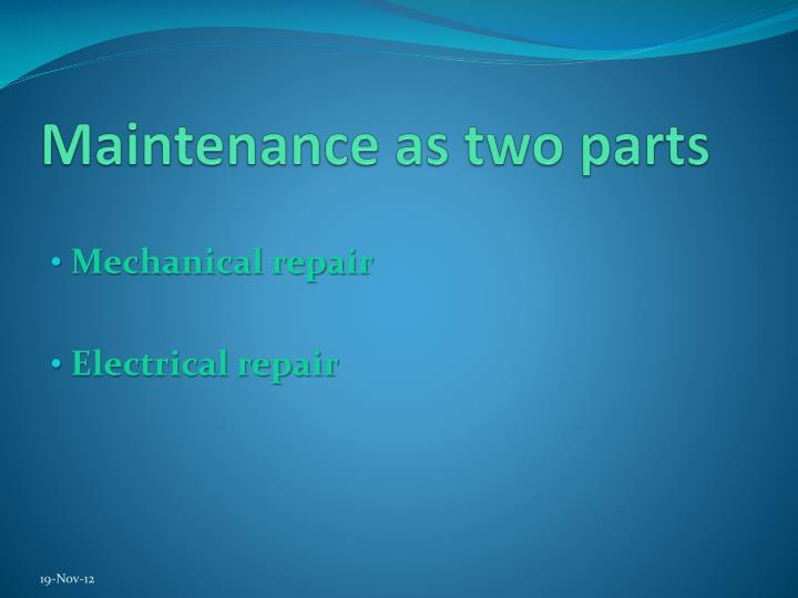Maintenance as two parts