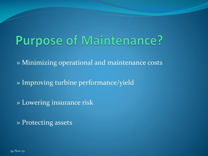 Purpose of Maintenance?