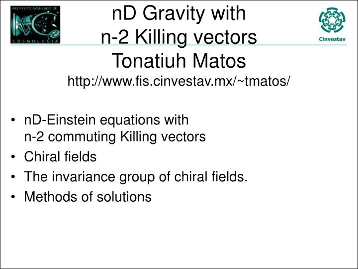 nd gravity with n 2 killing vectors tonatiuh matos http www fis cinvestav mx tmatos n.