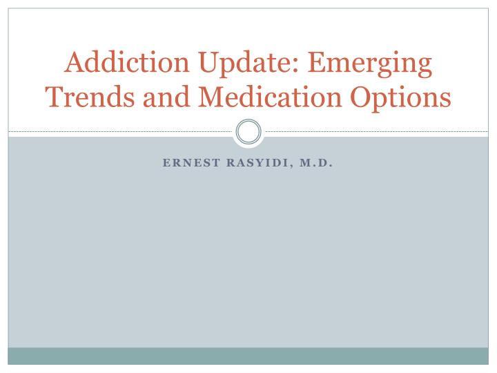 Addiction Update: Emerging Trends and Medication Options