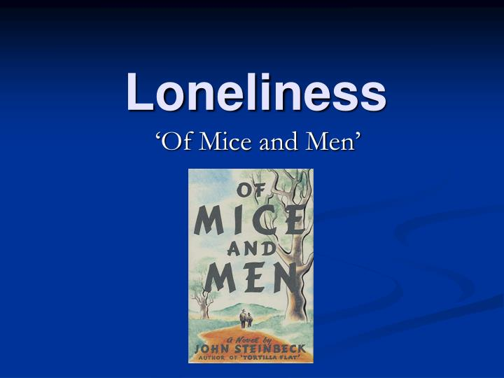 of men and mice john steinbecks story about loneliness and abandonment The biggest theme of this story is isolation and loneliness written primarily by students and provide critical analysis of of mice and men by john steinbeck.