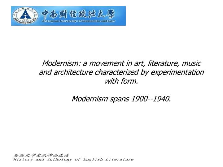 Modernism: a movement in art, literature, music and architecture characterized by experimentation with form.