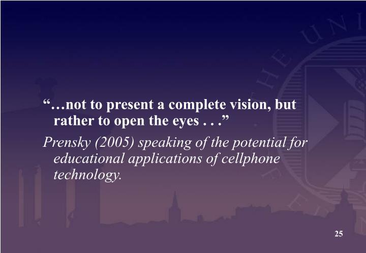 """…not to present a complete vision, but rather to open the eyes . . ."""