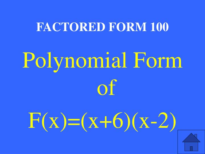 FACTORED FORM 100