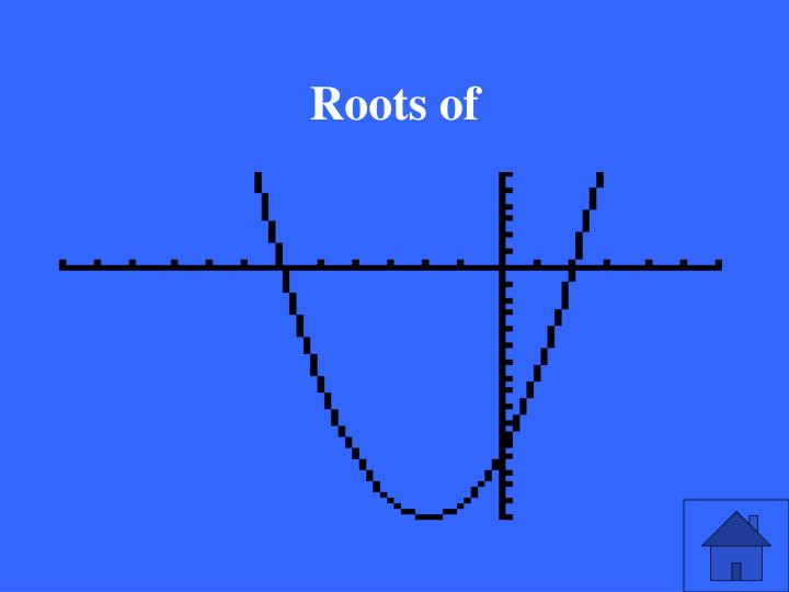 Roots of