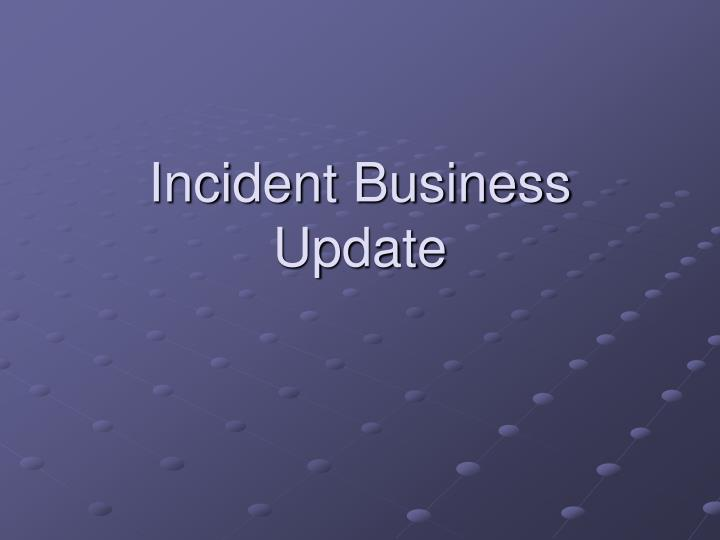 incident business update n.