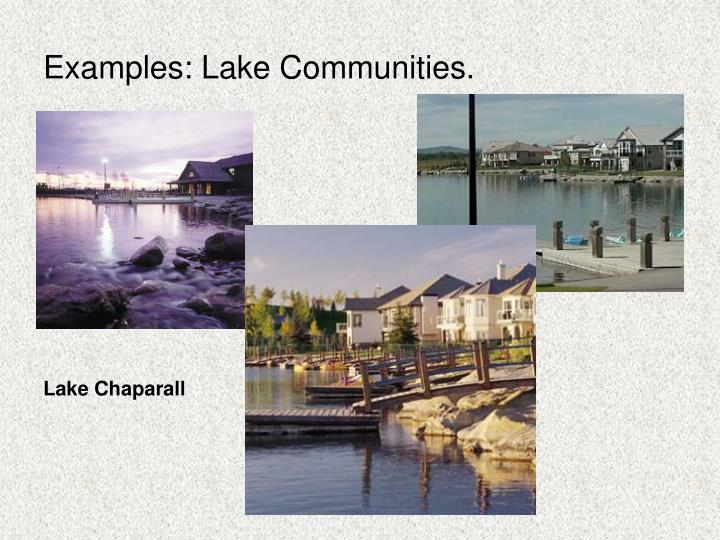 Examples: Lake Communities.