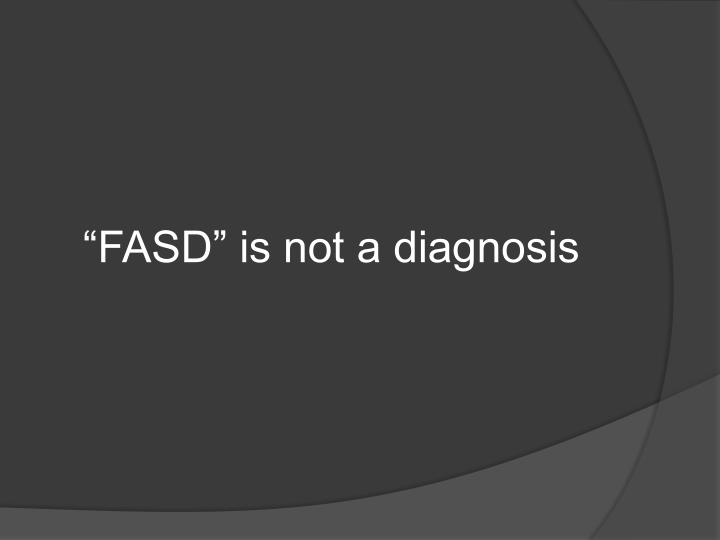 """FASD"" is not a diagnosis"