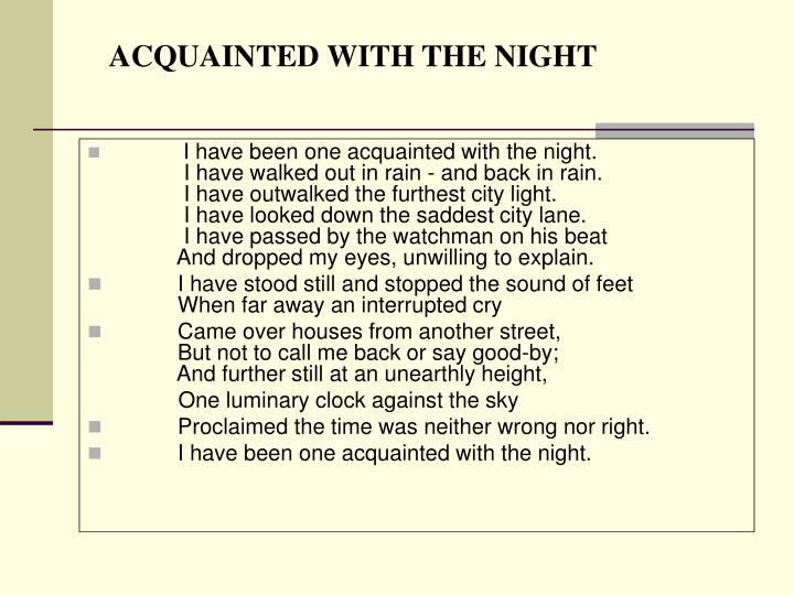 acquainted with the night essay ''acquainted with the night'' is a poem written by the american pastoral poet robert frost | night: by eli wiesel essay word count:665 by: carlos guerrero prof ted johnston english 1301 tr 11:30 08 november 2014 we can know the end of the story just by knowing that ellie wiesel wrote the book.