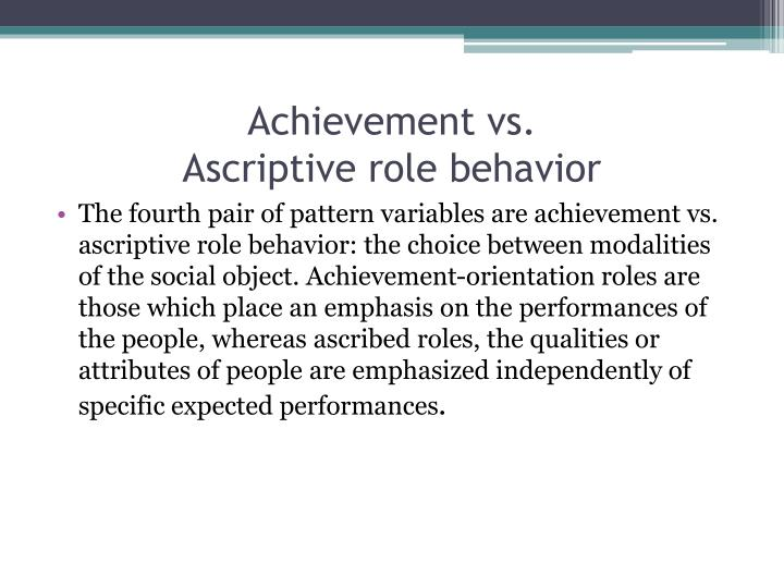 achievement versus ascription (how status is accorded) Trompenaars' model of national culture differences is a framework for cross-cultural  achievement vs ascription  people are accorded status based on how well.