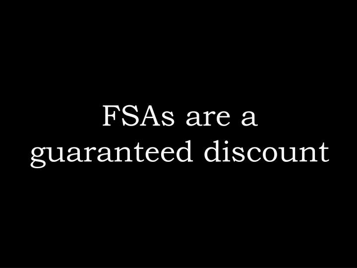 FSAs are a guaranteed discount