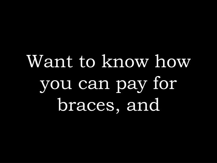 Want to know how you can pay for braces, and