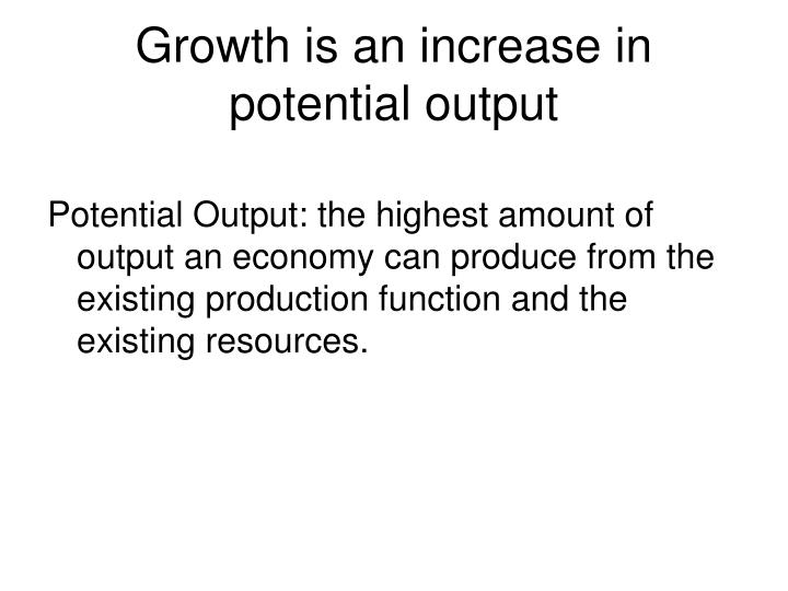 Growth is an increase in potential output