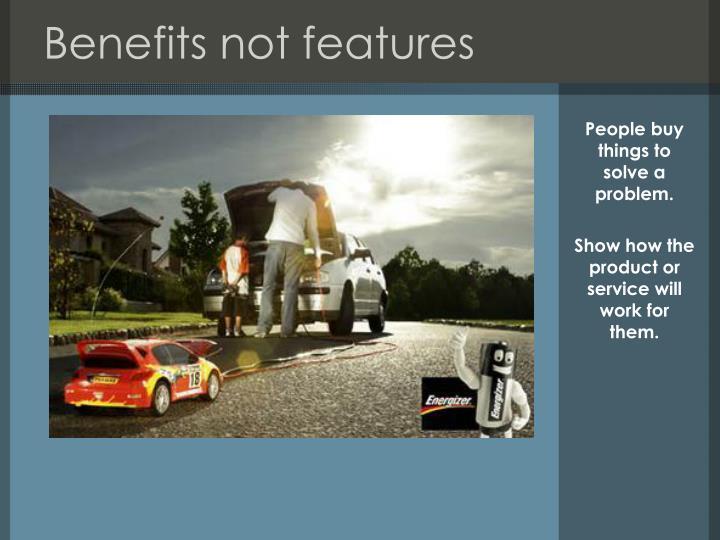 Benefits not features