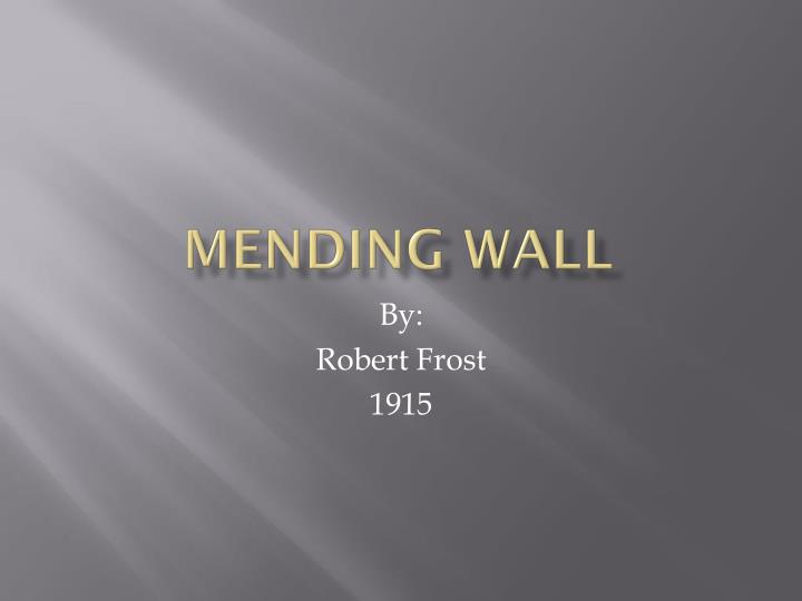 mending wall thesis The themes of robert frost's mending wall one of the major themes of frost's mending wall is the cycle of the seasons several phrases refer to the seasons, particularly in a repetitive, cyclic way: spring mending-time, frozen ground-swell, once again, spring is the mischief in me.