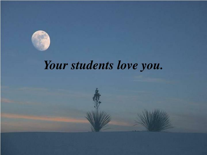 Your students love you.