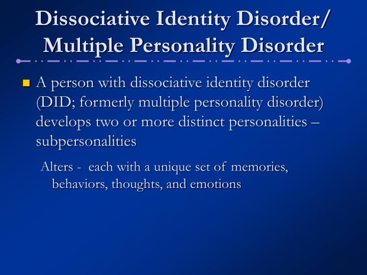 outline for dissociative disorder Diagnosing dissociative identity disorder (did) is not done with a specific test learn how a did diagnosis is made read this.