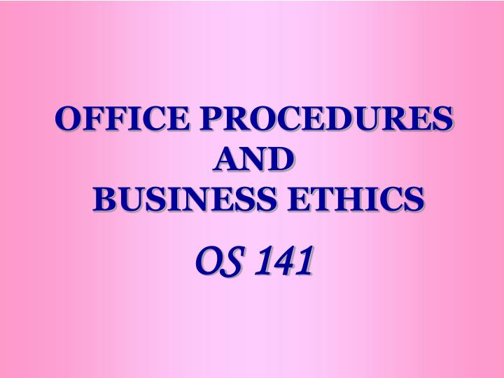 office procedures and business ethics n.