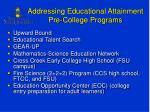 addressing educational attainment pre college programs