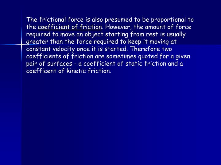 The frictional force is also presumed to be proportional to the
