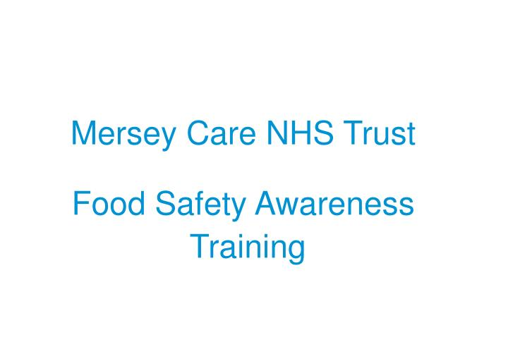 PPT - Mersey Care NHS Trust Food Safety Awareness Training