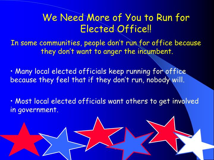 We Need More of You to Run for Elected Office!!