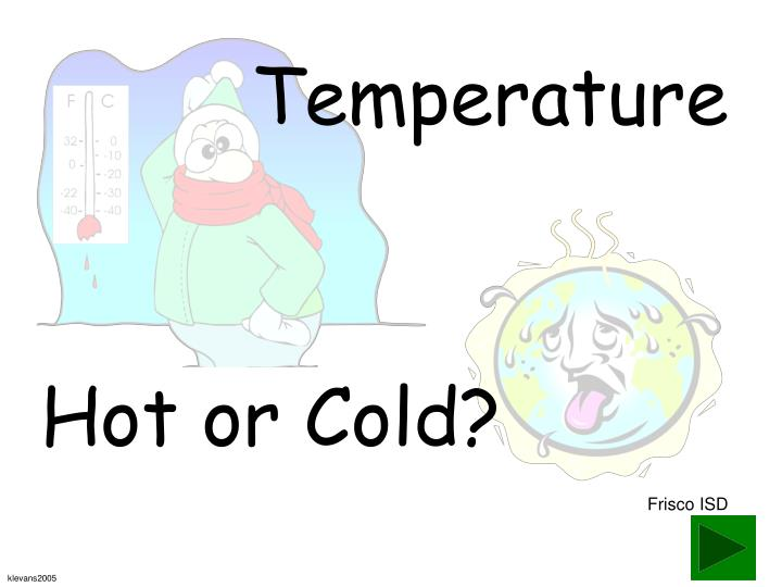 hot or cold n.