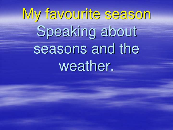 my favourite season speaking about seasons and the weather n.