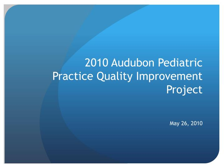 2010 audubon pediatric practice quality improvement project n.