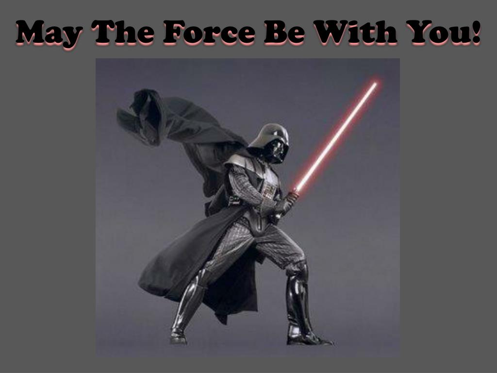 Ppt May The Force Be With You Powerpoint Presentation Free