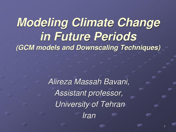 modeling climate change in future periods gcm models and downscaling techniques n.