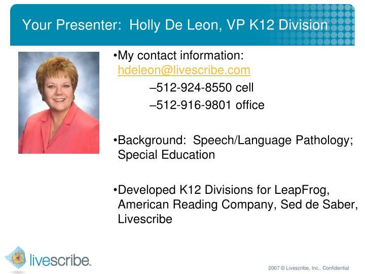 Your presenter holly de leon vp k12 division