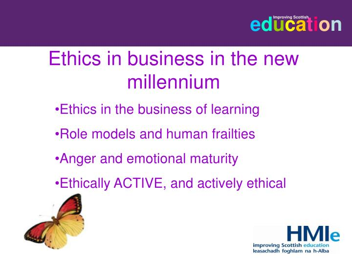 the role of ethics in the new millennium Business ethics have changed a lot in the past 30 years, says retiring  and  ethical standards board (apesb) and has played a pivotal role in helping set   he says a whole new industry has grown from what was traditionally.