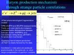 baryon production mechanism through strange particle correlations
